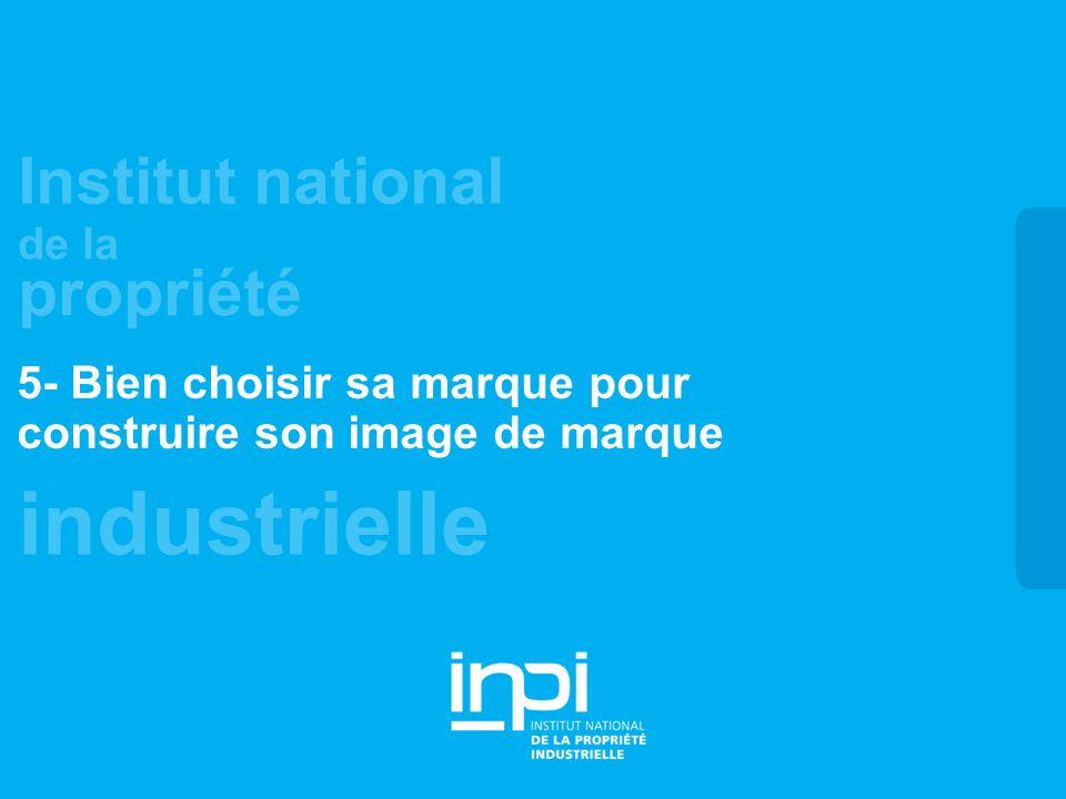 industrielle Institut national de la propriété 5- Bien choisir sa marque pour construire son image de marque