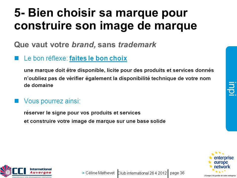 inpi Club international 26 4 2012 > Céline Mathevet page 36 5- Bien choisir sa marque pour construire son image de marque Que vaut votre brand, sans t
