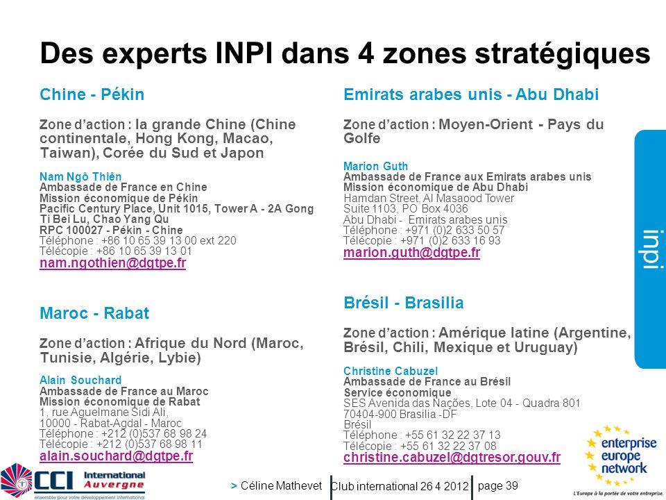 inpi Club international 26 4 2012 > Céline Mathevet page 39 Des experts INPI dans 4 zones stratégiques Chine - Pékin Zone daction : la grande Chine (C
