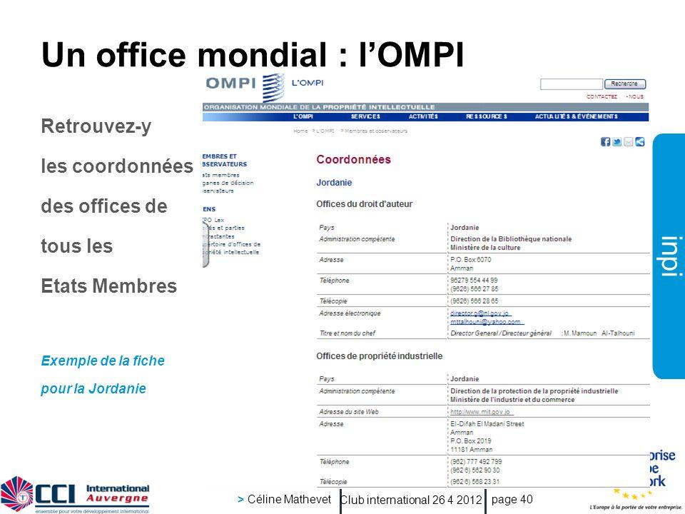 inpi Club international 26 4 2012 > Céline Mathevet page 40 Un office mondial : lOMPI Retrouvez-y les coordonnées des offices de tous les Etats Membres Exemple de la fiche pour la Jordanie