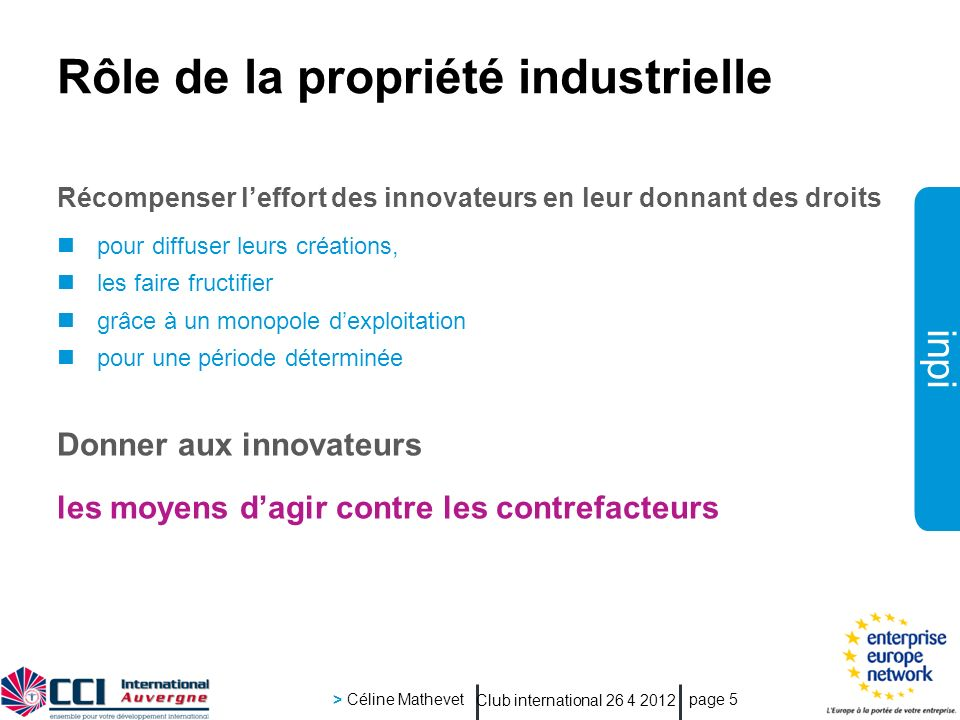 inpi Club international 26 4 2012 > Céline Mathevet page 5 Récompenser leffort des innovateurs en leur donnant des droits pour diffuser leurs création