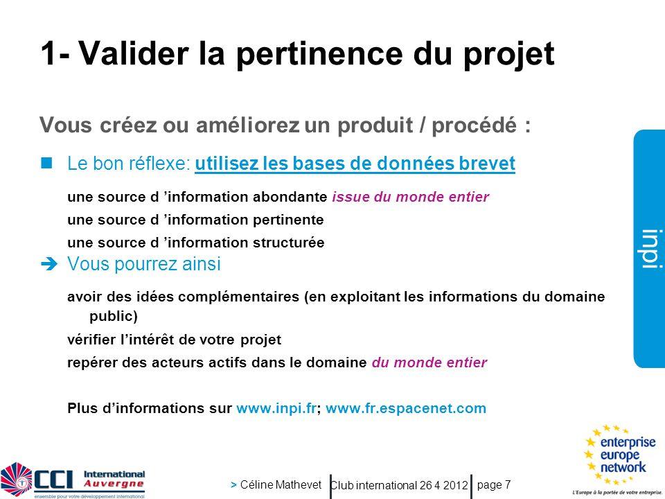 inpi Club international 26 4 2012 > Céline Mathevet page 7 1- Valider la pertinence du projet Vous créez ou améliorez un produit / procédé : Le bon ré