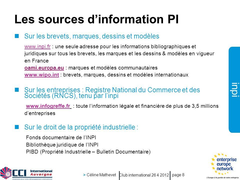 inpi Club international 26 4 2012 > Céline Mathevet page 8 Les sources dinformation PI Sur les brevets, marques, dessins et modèles www.inpi.frwww.inp