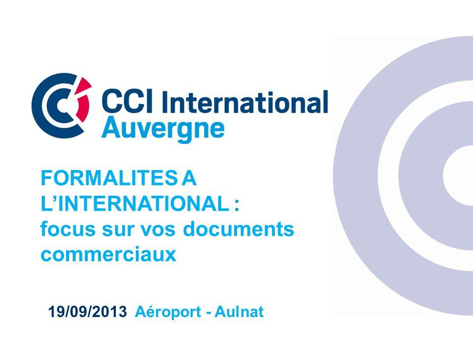 19/09/2013 Aéroport - Aulnat FORMALITES A LINTERNATIONAL : focus sur vos documents commerciaux