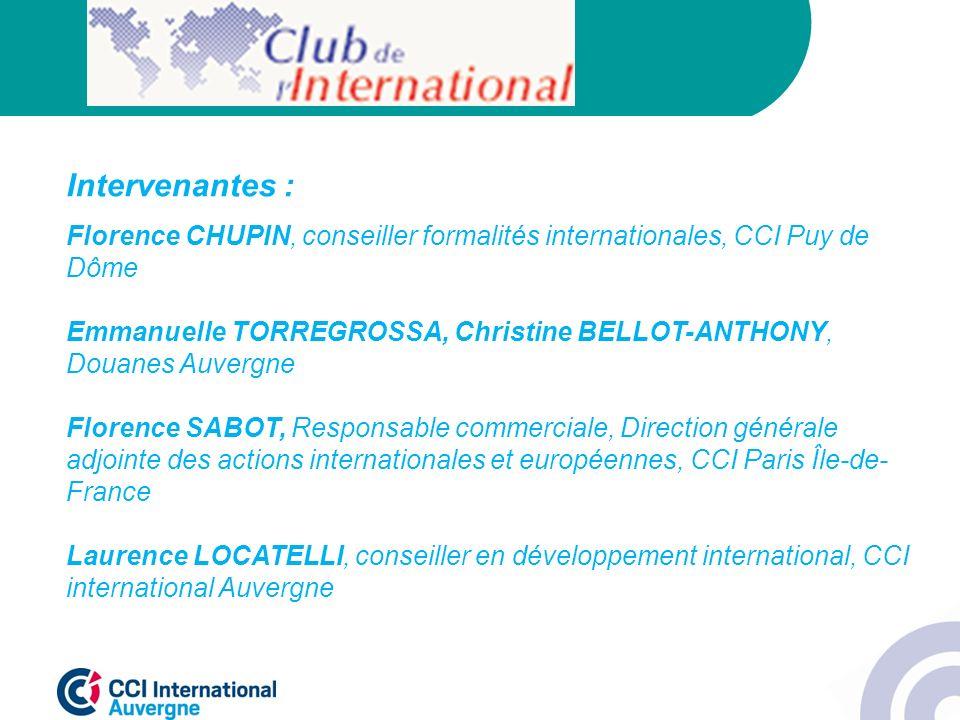 Intervenantes : Florence CHUPIN, conseiller formalités internationales, CCI Puy de Dôme Emmanuelle TORREGROSSA, Christine BELLOT-ANTHONY, Douanes Auve