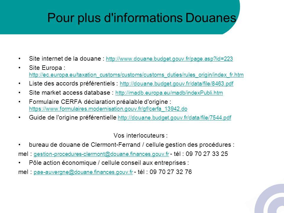 Pour plus d'informations Douanes Site internet de la douane : http://www.douane.budget.gouv.fr/page.asp?id=223http://www.douane.budget.gouv.fr/page.as
