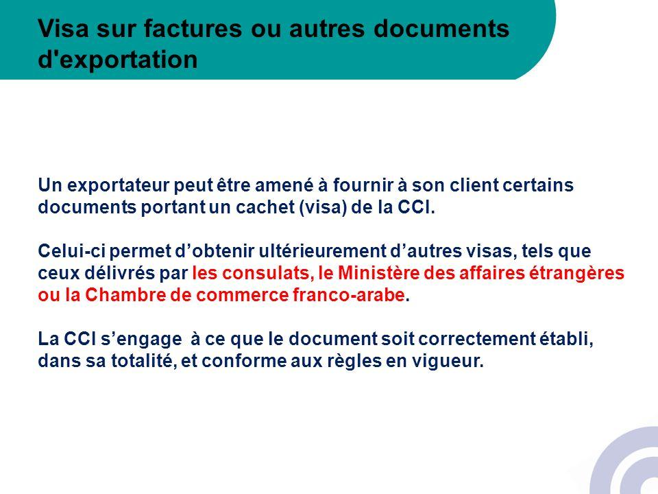 Visa sur factures ou autres documents d'exportation Un exportateur peut être amené à fournir à son client certains documents portant un cachet (visa)