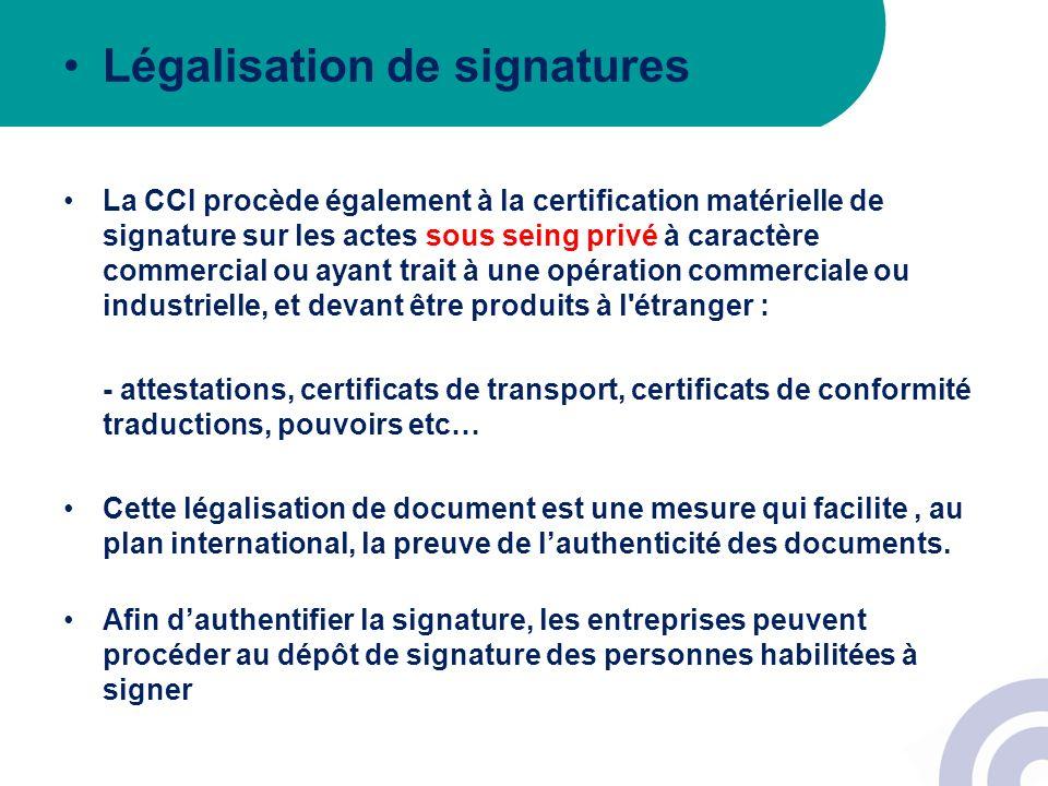Légalisation de signatures La CCI procède également à la certification matérielle de signature sur les actes sous seing privé à caractère commercial o