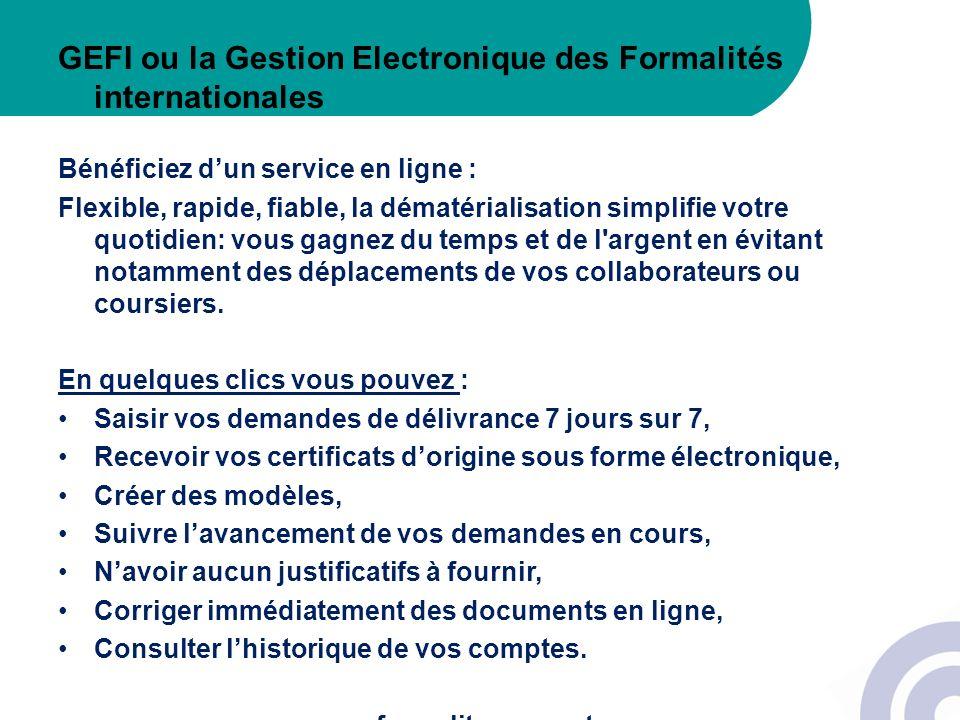 GEFI ou la Gestion Electronique des Formalités internationales Bénéficiez dun service en ligne : Flexible, rapide, fiable, la dématérialisation simpli