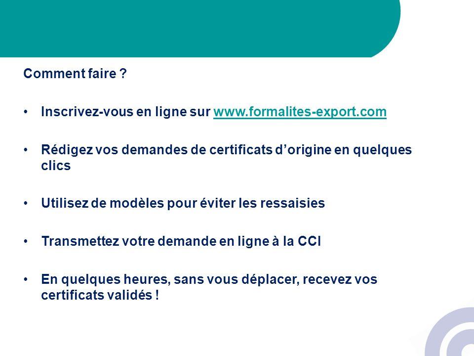 Comment faire ? Inscrivez-vous en ligne sur www.formalites-export.comwww.formalites-export.com Rédigez vos demandes de certificats dorigine en quelque