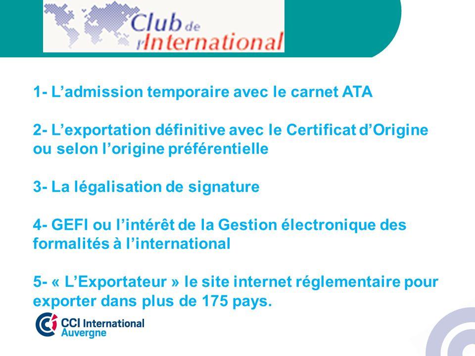 1- Ladmission temporaire avec le carnet ATA 2- Lexportation définitive avec le Certificat dOrigine ou selon lorigine préférentielle 3- La légalisation
