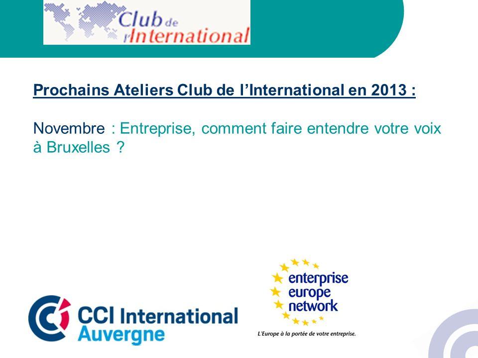 Prochains Ateliers Club de lInternational en 2013 : Novembre : Entreprise, comment faire entendre votre voix à Bruxelles ?