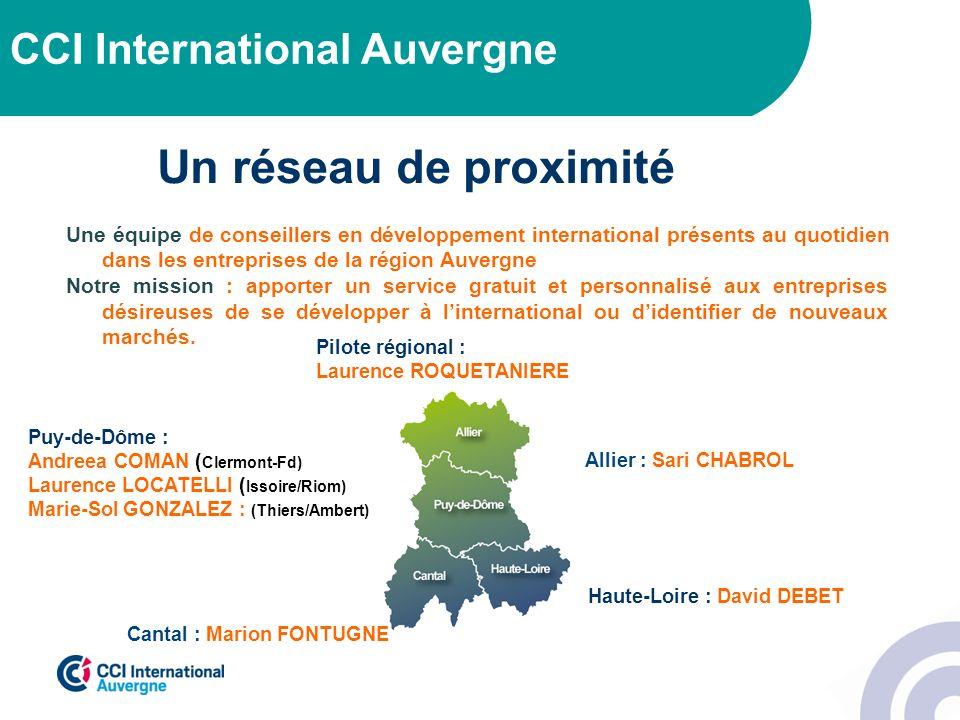 Un réseau de proximité CCI International Auvergne Puy-de-Dôme : Andreea COMAN ( Clermont-Fd) Laurence LOCATELLI ( Issoire/Riom) Marie-Sol GONZALEZ : (