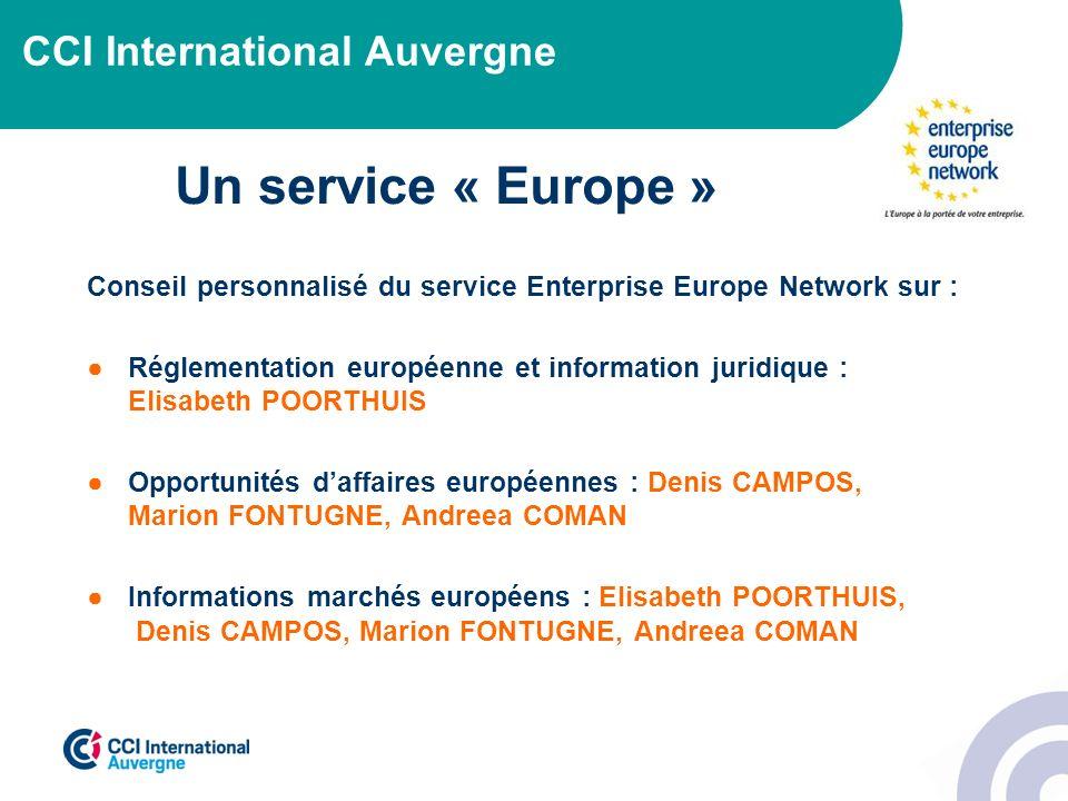 CCI International Auvergne Un service « Europe » Conseil personnalisé du service Enterprise Europe Network sur : Réglementation européenne et informat