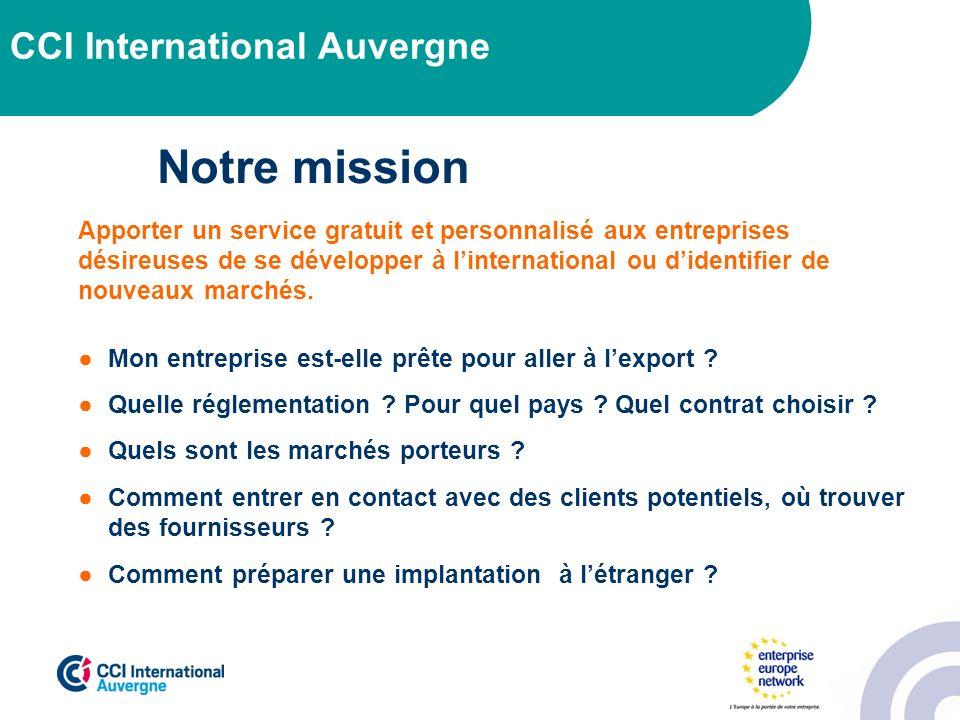 CCI International Auvergne Notre mission Apporter un service gratuit et personnalisé aux entreprises désireuses de se développer à linternational ou d