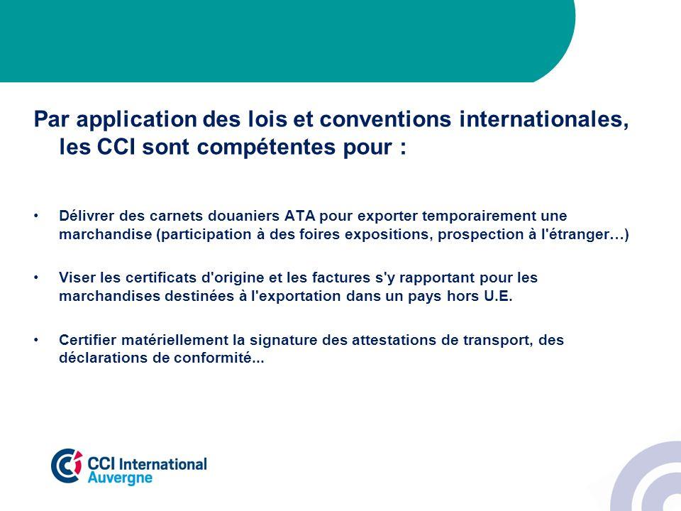 Par application des lois et conventions internationales, les CCI sont compétentes pour : Délivrer des carnets douaniers ATA pour exporter temporaireme