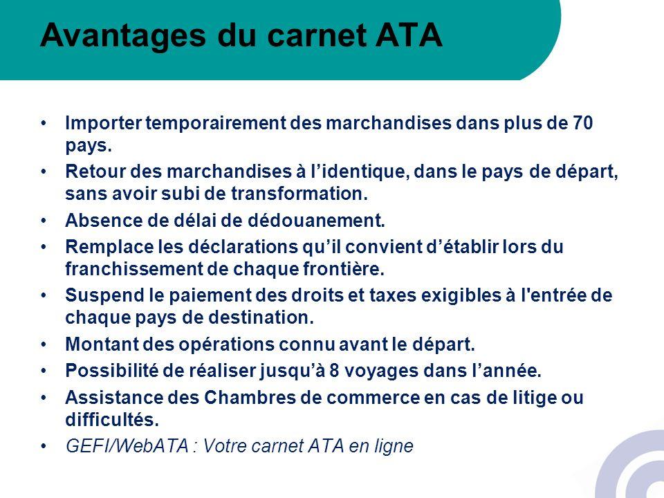 Avantages du carnet ATA Importer temporairement des marchandises dans plus de 70 pays. Retour des marchandises à lidentique, dans le pays de départ, s
