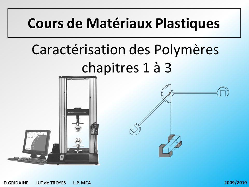 D.GRIDAINE IUT de TROYES L.P. MCA 2009/2010 Caractérisation des Polymères chapitres 1 à 3 Cours de Matériaux Plastiques