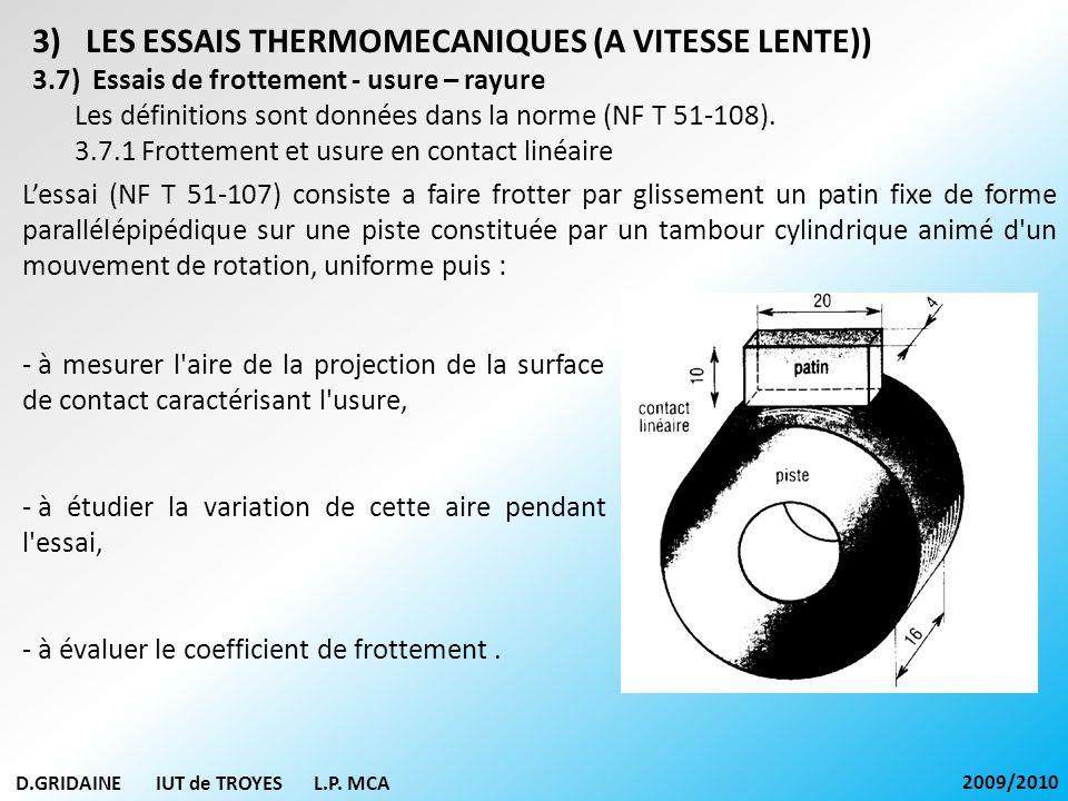 D.GRIDAINE IUT de TROYES L.P. MCA 2009/2010 3)LES ESSAIS THERMOMECANIQUES (A VITESSE LENTE)) 3.7) Essais de frottement - usure – rayure Les définition