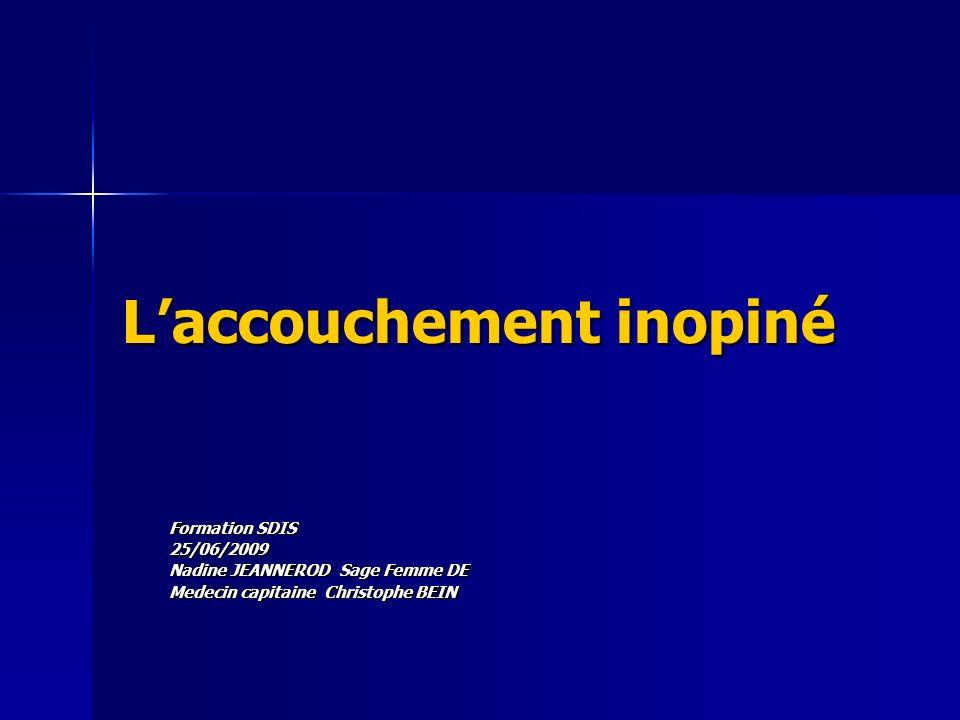 Laccouchement inopiné Formation SDIS 25/06/2009 Nadine JEANNEROD Sage Femme DE Medecin capitaine Christophe BEIN