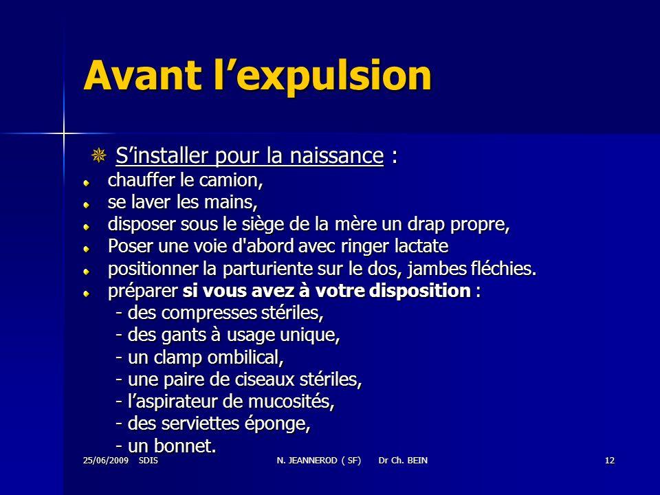 25/06/2009 SDISN. JEANNEROD ( SF) Dr Ch. BEIN12 Avant lexpulsion Sinstaller pour la naissance : Sinstaller pour la naissance : chauffer le camion, se