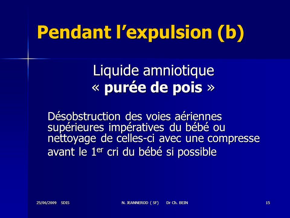 25/06/2009 SDISN. JEANNEROD ( SF) Dr Ch. BEIN15 Pendant lexpulsion (b) Liquide amniotique « purée de pois » Désobstruction des voies aériennes supérie