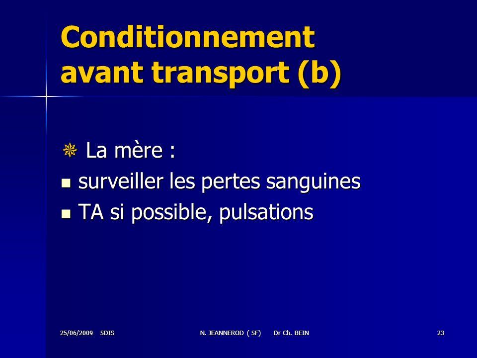 25/06/2009 SDISN. JEANNEROD ( SF) Dr Ch. BEIN23 Conditionnement avant transport (b) La mère : La mère : surveiller les pertes sanguines surveiller les