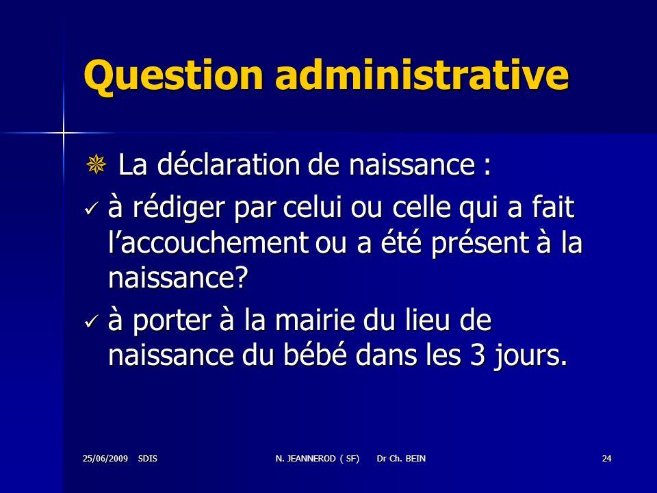 25/06/2009 SDISN. JEANNEROD ( SF) Dr Ch. BEIN24 Question administrative La déclaration de naissance : La déclaration de naissance : à rédiger par celu
