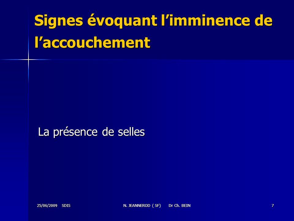 25/06/2009 SDISN. JEANNEROD ( SF) Dr Ch. BEIN7 Signes évoquant limminence de laccouchement La présence de selles La présence de selles