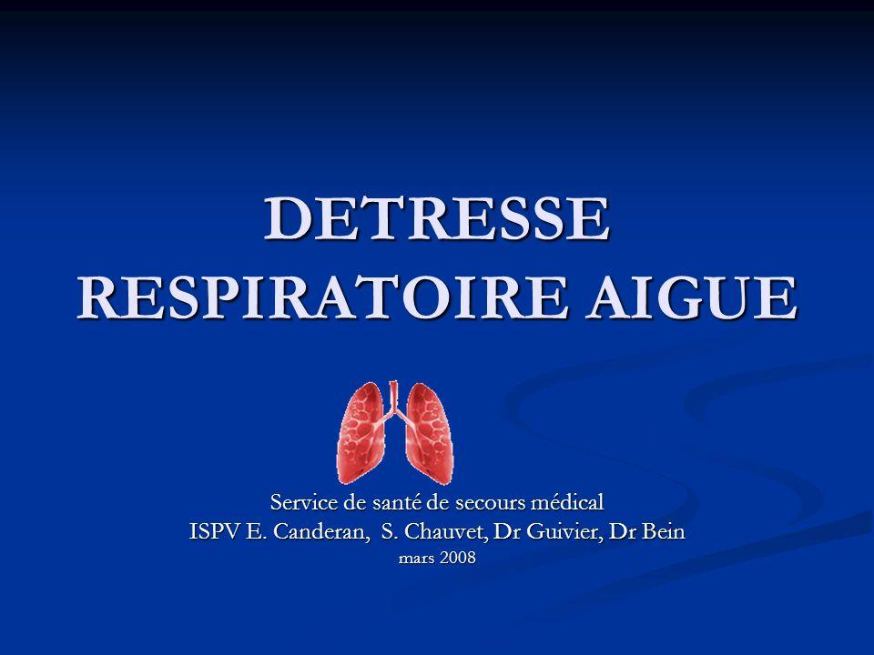 DETRESSE RESPIRATOIRE AIGUE Service de santé de secours médical ISPV E. Canderan, S. Chauvet, Dr Guivier, Dr Bein mars 2008