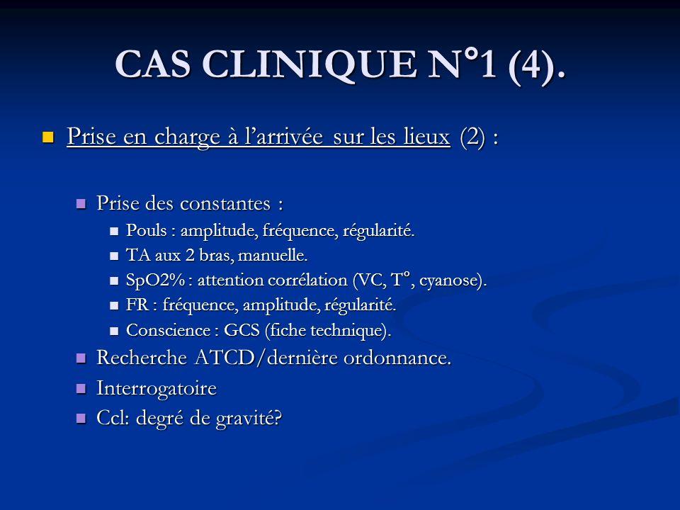 CAS CLINIQUE N°1 (4). Prise en charge à larrivée sur les lieux (2) : Prise en charge à larrivée sur les lieux (2) : Prise des constantes : Prise des c