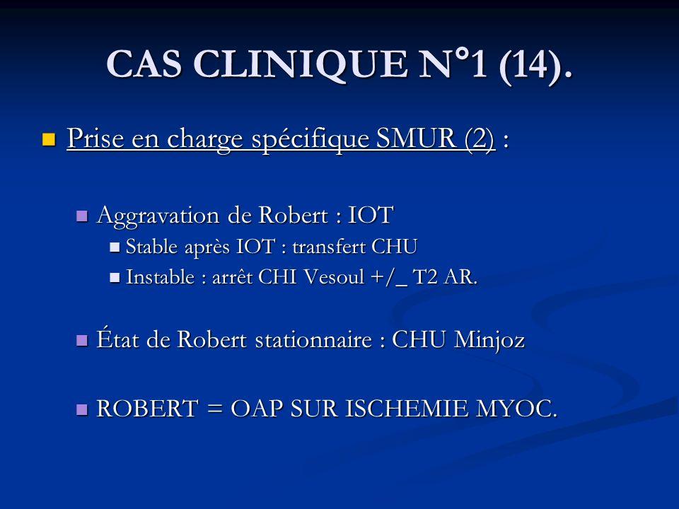 CAS CLINIQUE N°1 (14). Prise en charge spécifique SMUR (2) : Prise en charge spécifique SMUR (2) : Aggravation de Robert : IOT Aggravation de Robert :