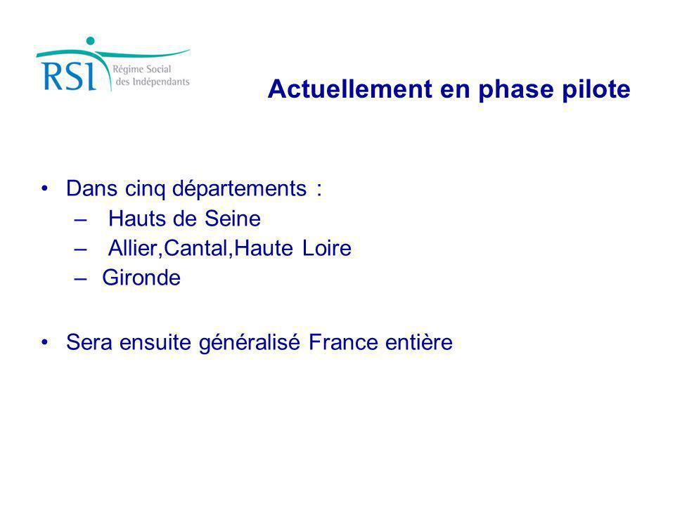 Actuellement en phase pilote Dans cinq départements : –Hauts de Seine – Allier,Cantal,Haute Loire – Gironde Sera ensuite généralisé France entière