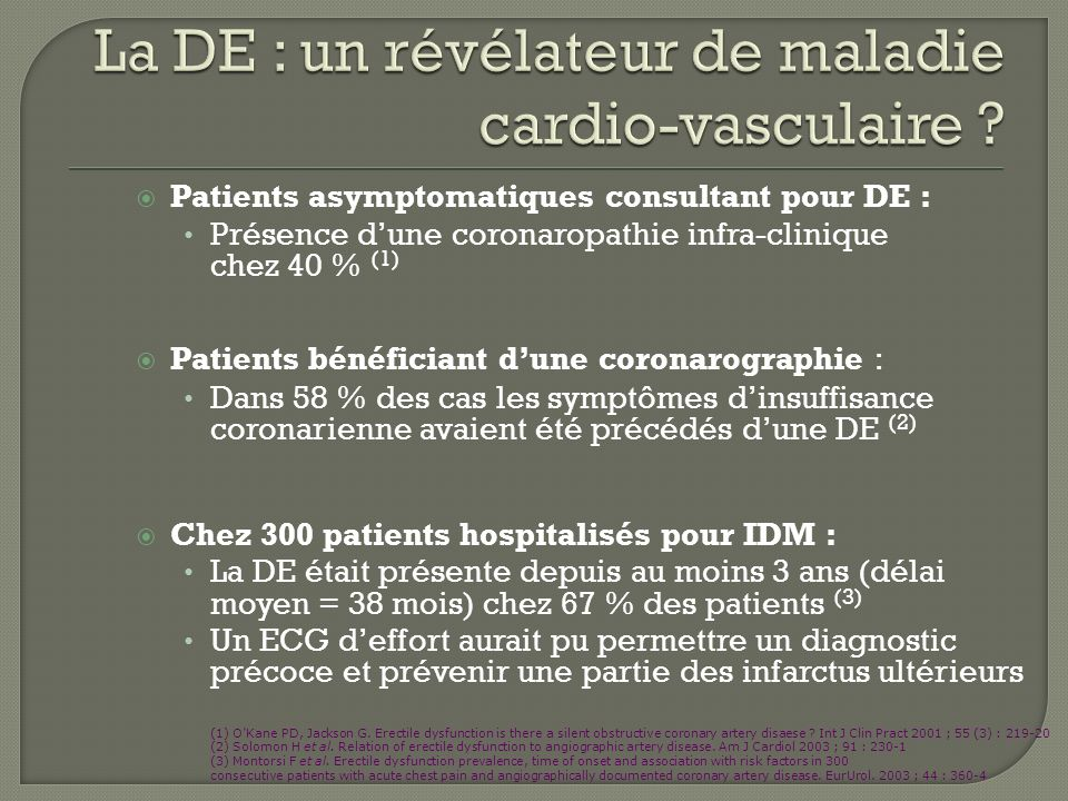 (1) OKane PD, Jackson G. Erectile dysfunction is there a silent obstructive coronary artery disaese ? Int J Clin Pract 2001 ; 55 (3) : 219-20 (2) Solo