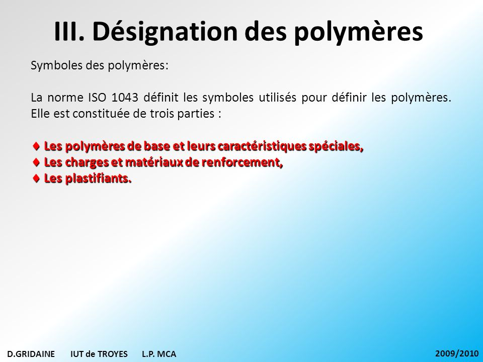 III. Désignation des polymères Symboles des polymères: La norme ISO 1043 définit les symboles utilisés pour définir les polymères. Elle est constituée