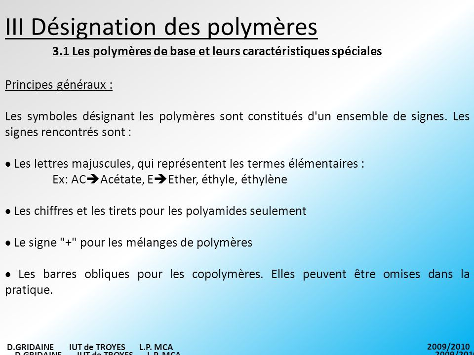 III Désignation des polymères 3.1 Les polymères de base et leurs caractéristiques spéciales Principes généraux : Les symboles désignant les polymères