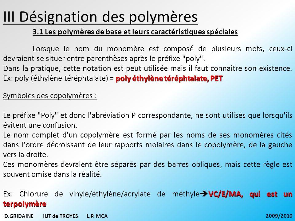 III Désignation des polymères 3.1 Les polymères de base et leurs caractéristiques spéciales Symboles des mélanges de polymères : Pour désigner les mélanges de polymères, on utilise les symboles des polymères de base séparés par un signe + entre parenthèse.
