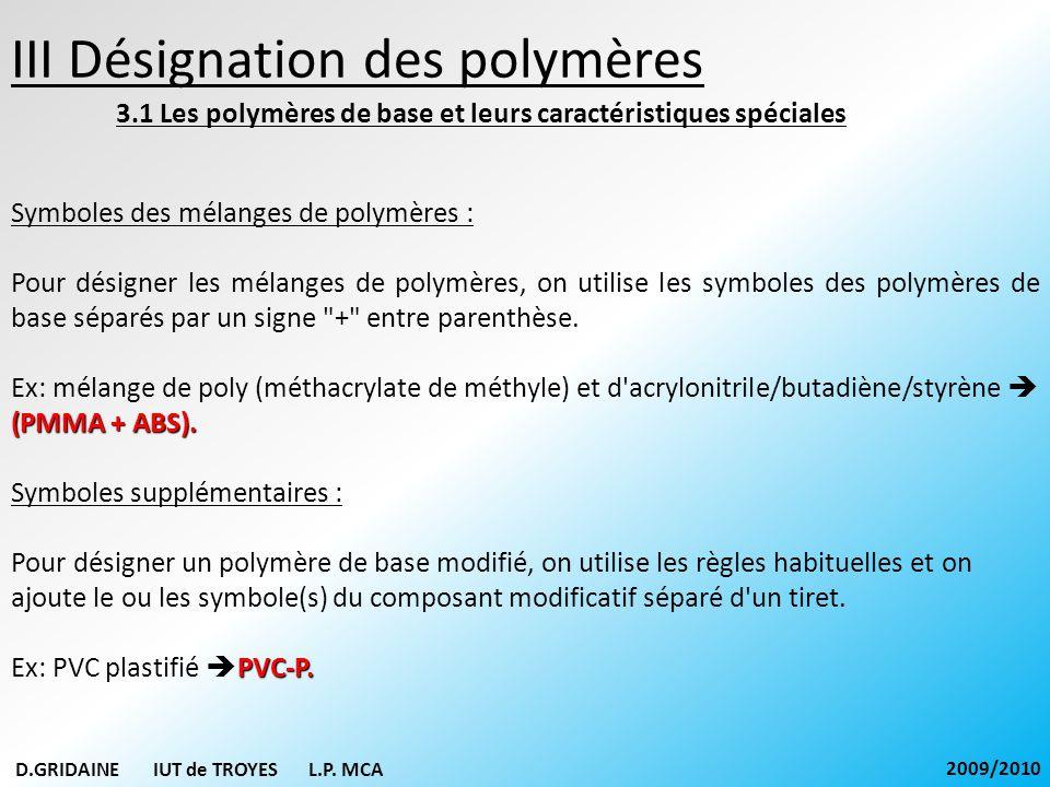 III Désignation des polymères 3.1 Les polymères de base et leurs caractéristiques spéciales Symboles des mélanges de polymères : Pour désigner les mél