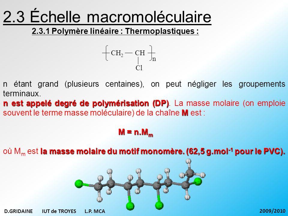 2.3 Échelle macromoléculaire 2.3.1 Polymère linéaire : Thermoplastiques : n étant grand (plusieurs centaines), on peut négliger les groupements termin