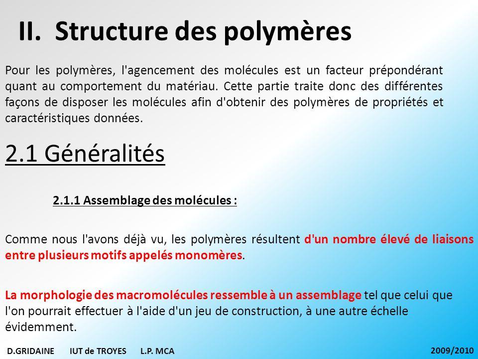 2.4 Échelle supramoléculaire 2.4.1 Les deux arrangements macromoléculaires : Lors du refroidissement d un polymère à partir d une température T1 supérieure à la température de fusion, deux arrangements des macromolécules sont possibles : Figure : Deux variations possibles du volume spécifique lors du refroidissement Vitrification : La réaction de type (a) Cristallisation : La réaction de type (c) D.GRIDAINE IUT de TROYES L.P.