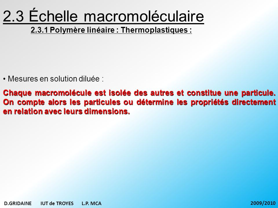 Mesures en solution diluée : Chaque macromolécule est isolée des autres et constitue une particule. On compte alors les particules ou détermine les pr