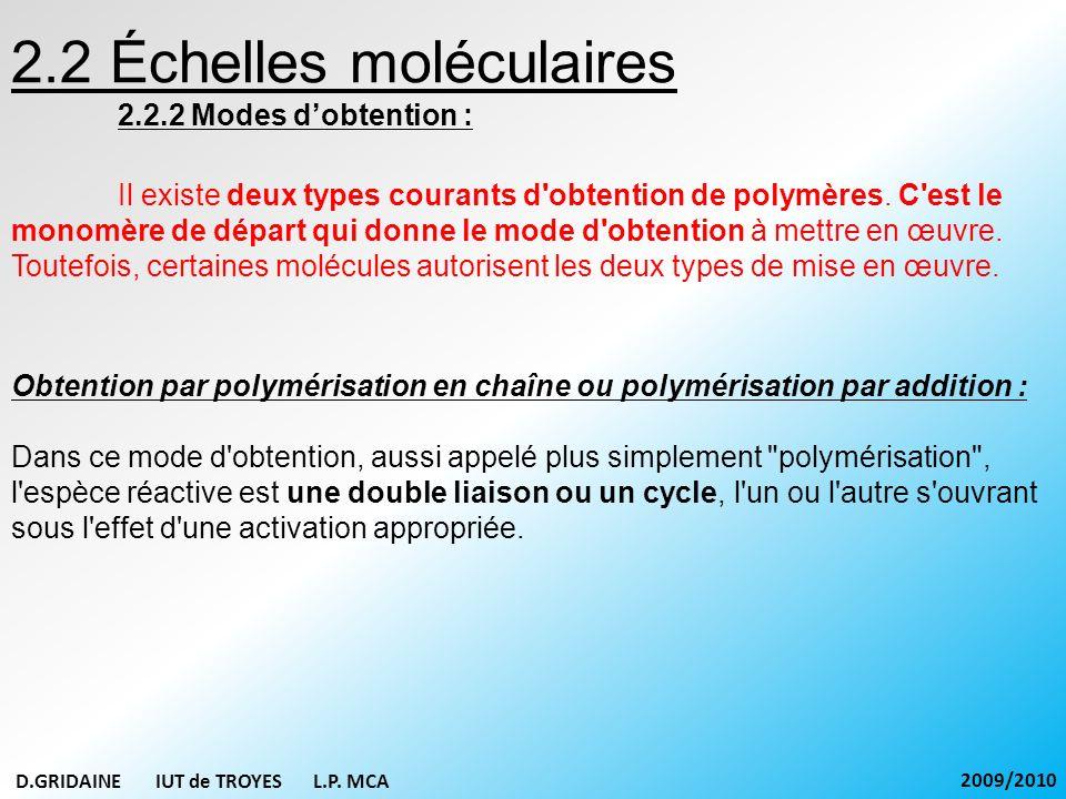 2.2 Échelles moléculaires 2.2.2 Modes dobtention : Ainsi, la polymérisation met en œuvre une réaction au cours de laquelle une molécule monomère M est additionnée sur un centre actif porté par la chaîne macromoléculaire en cours de croissance.