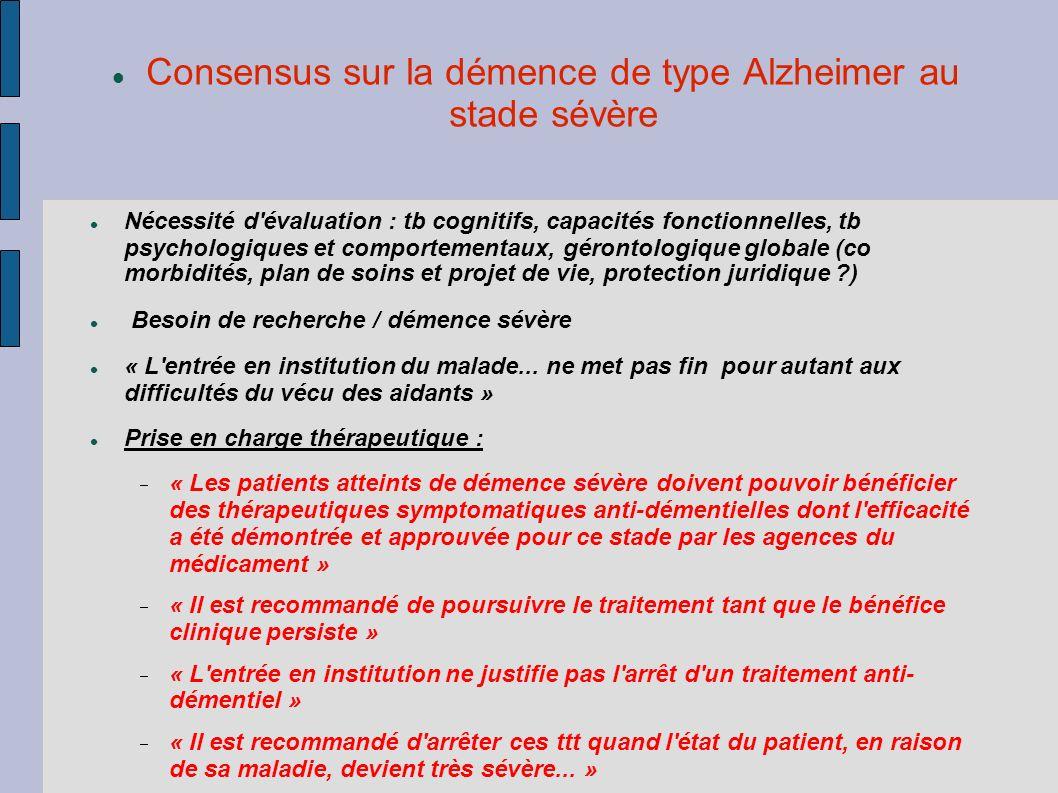 Consensus sur la démence de type Alzheimer au stade sévère Nécessité d'évaluation : tb cognitifs, capacités fonctionnelles, tb psychologiques et compo
