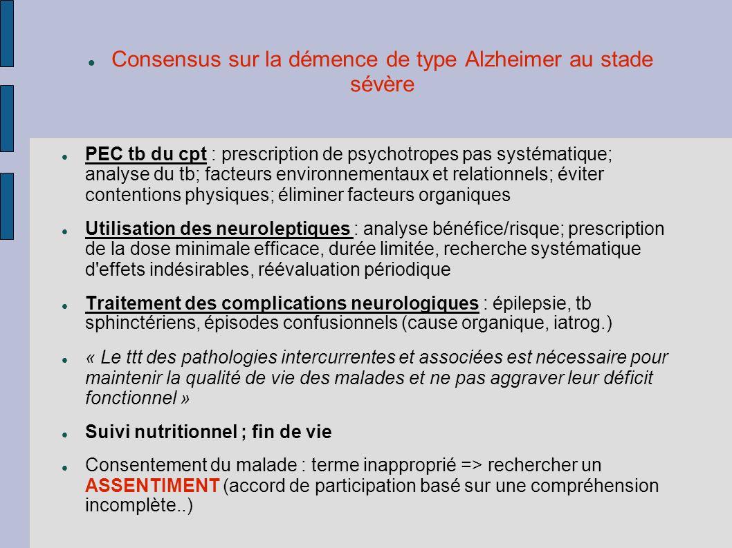 Consensus sur la démence de type Alzheimer au stade sévère PEC tb du cpt : prescription de psychotropes pas systématique; analyse du tb; facteurs envi