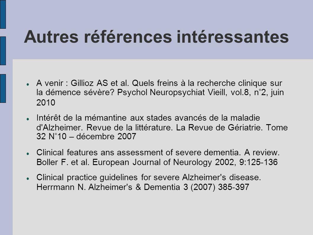 Autres références intéressantes A venir : Gillioz AS et al. Quels freins à la recherche clinique sur la démence sévère? Psychol Neuropsychiat Vieill,