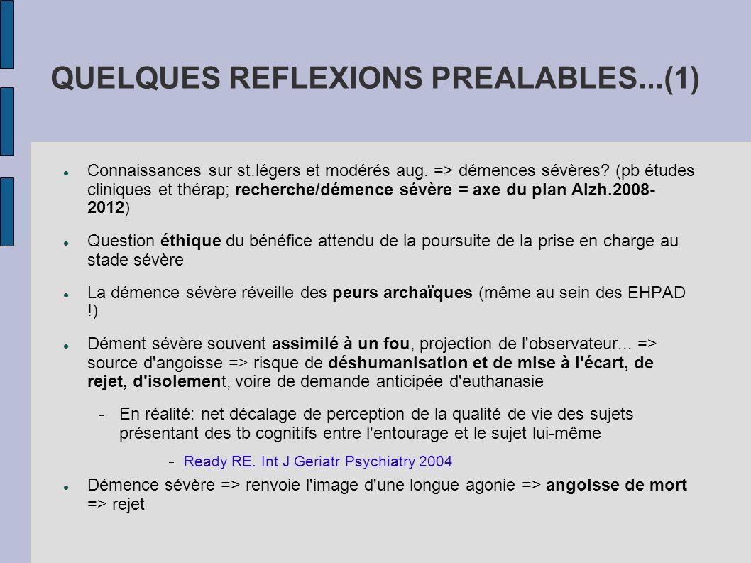 QUELQUES REFLEXIONS PREALABLES...(1) Connaissances sur st.légers et modérés aug. => démences sévères? (pb études cliniques et thérap; recherche/démenc