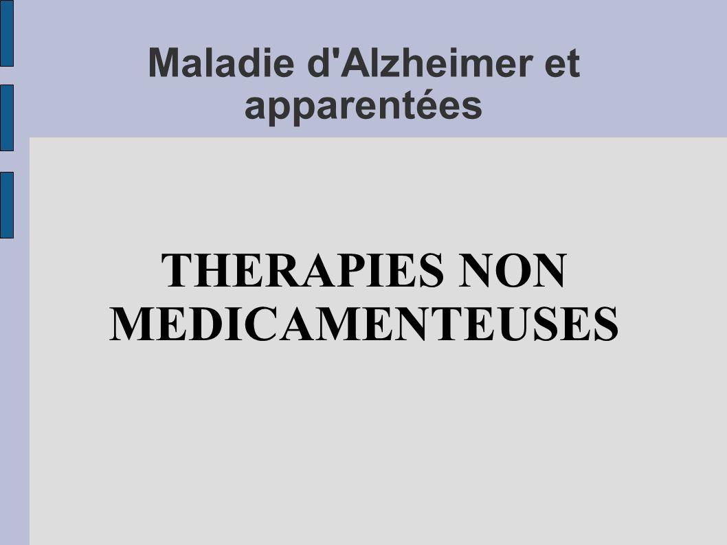 Maladie d'Alzheimer et apparentées THERAPIES NON MEDICAMENTEUSES
