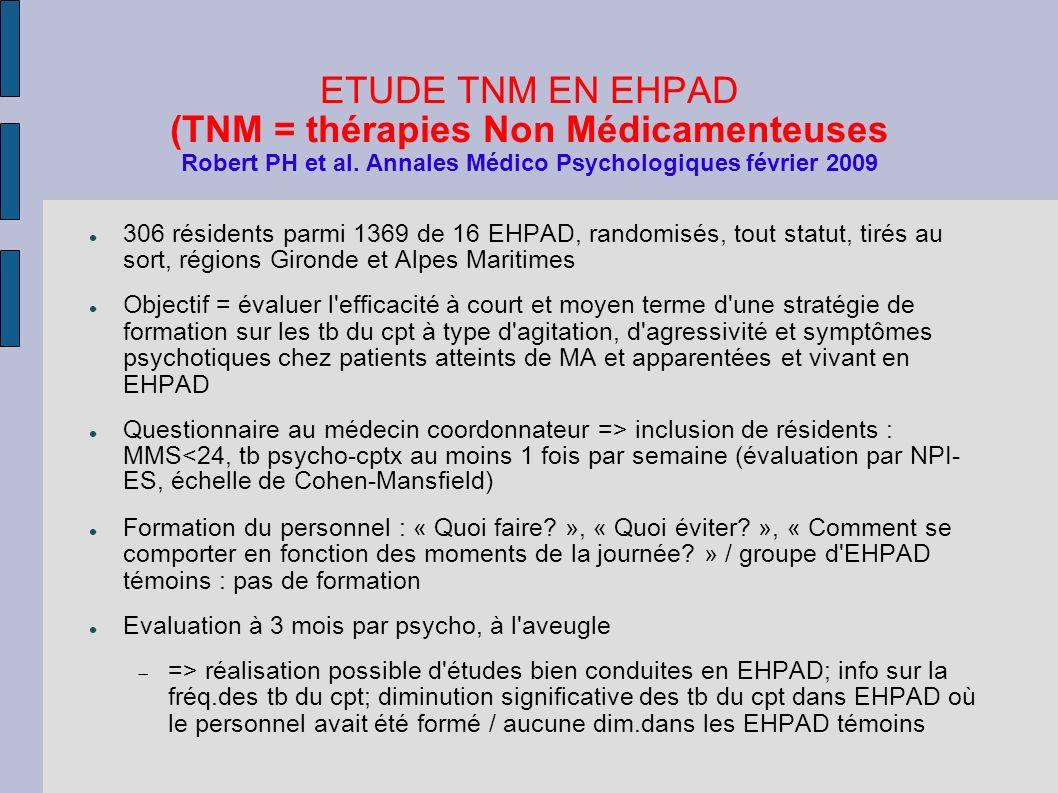 ETUDE TNM EN EHPAD (TNM = thérapies Non Médicamenteuses Robert PH et al. Annales Médico Psychologiques février 2009 306 résidents parmi 1369 de 16 EHP