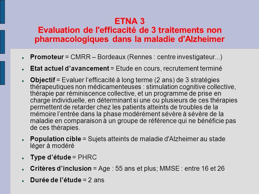 ETNA 3 Evaluation de l'efficacité de 3 traitements non pharmacologiques dans la maladie d'Alzheimer Promoteur = CMRR – Bordeaux (Rennes : centre inves