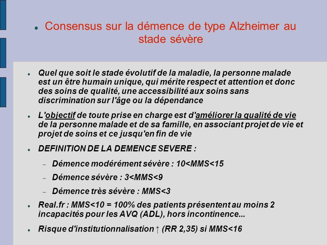 Consensus sur la démence de type Alzheimer au stade sévère DEMENCE SEVERE : complications Fréquence des tb psycho et cptx (90%) : qualité de vie, entrée en struct et hospitalisations.